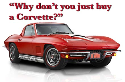 Why don't you just buy a Corvette?