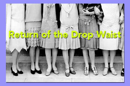Drop Waist Dress -– '20s, '60s, and Now
